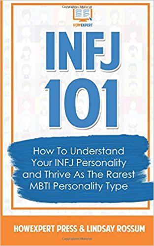 INFJ 101: How To Understand Your INFJ Personality and Thrive As The Rarest MBTI Personality Type by HowExpert