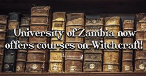 The University of Zambia now offers courses on Witchcraft!