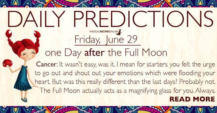 Daily Predictions for Friday, 29 June 2018 - the day After the Full Moon