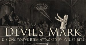 the Devil's Mark(s) – Signs You've Been Attacked by Evil Spirits