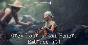Grey hair is an honor. Embrace it!