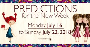 Predictions for the New Week,  July 16 – 22, 2018