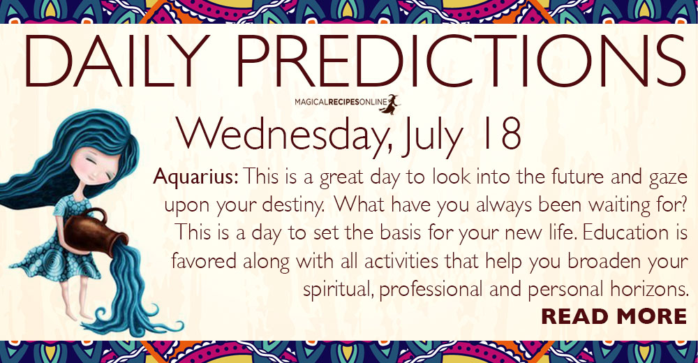 Daily Predictions for Wednesday, July 18, 2018