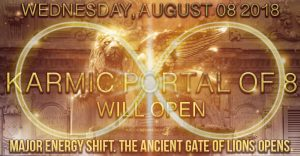 The Karmic Portal of 8 opens: (8)th of August (8) 201(8) – Cosmic Shift