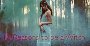 10 Reasons to Be a Witch