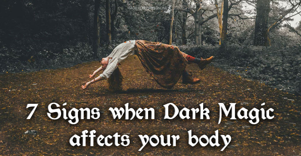 7 Signs when Dark Magic affects your Body