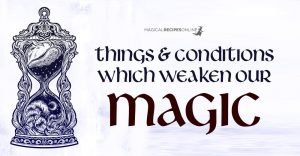 Conditions & Things that Weaken our Magic
