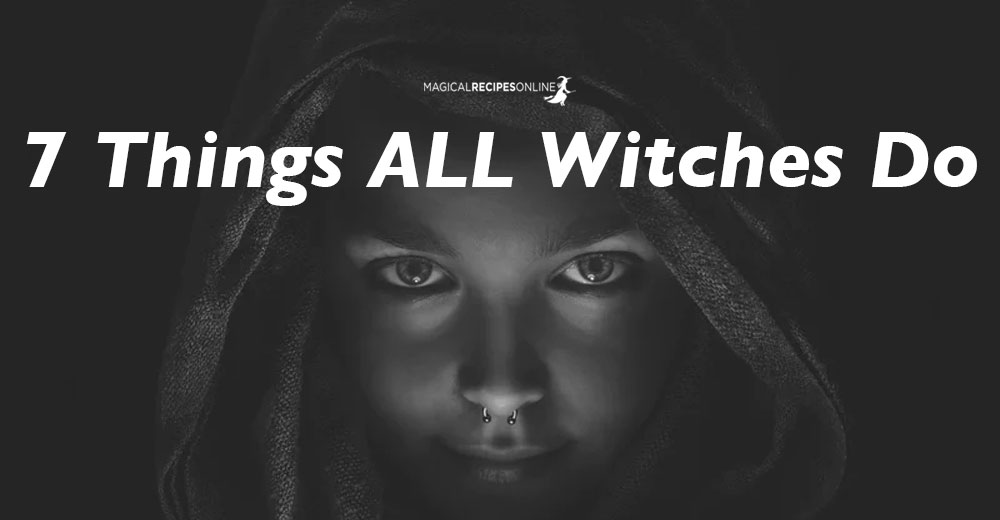 7 Things ALL Witches Do
