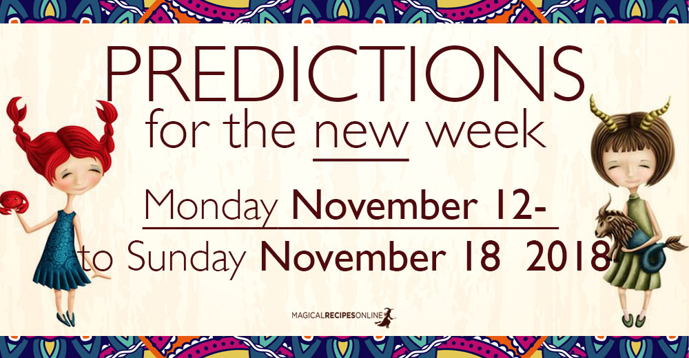 Predictions for the New Week, November 12 - 18, 2018