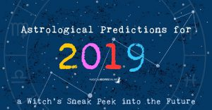 Astrological Predictions for 2019 - a Witch's Sneak Peek into the Future
