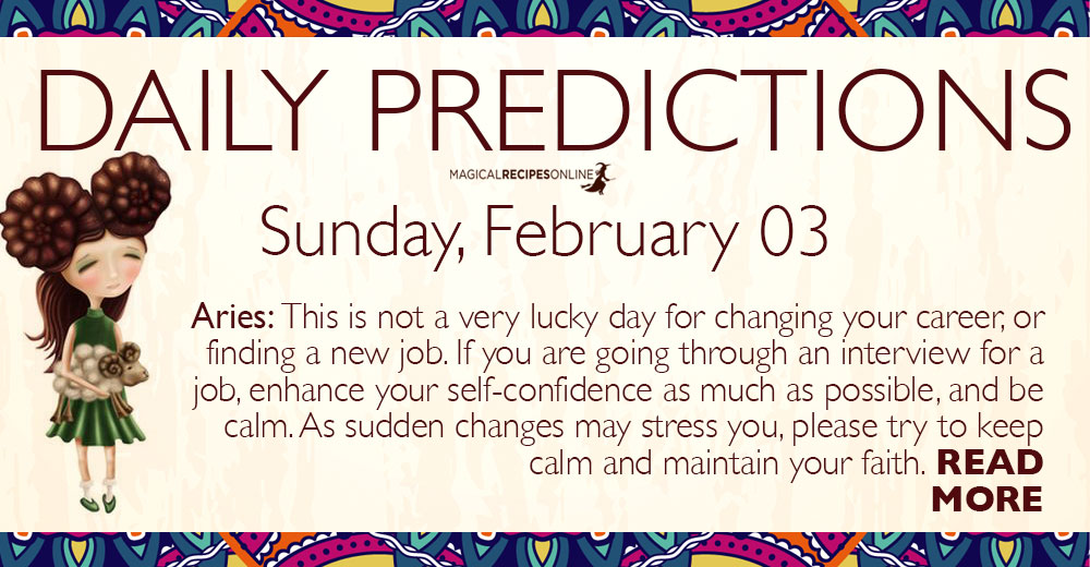 Daily Predictions for Sunday 03 February 2019 - Magical Recipes Online
