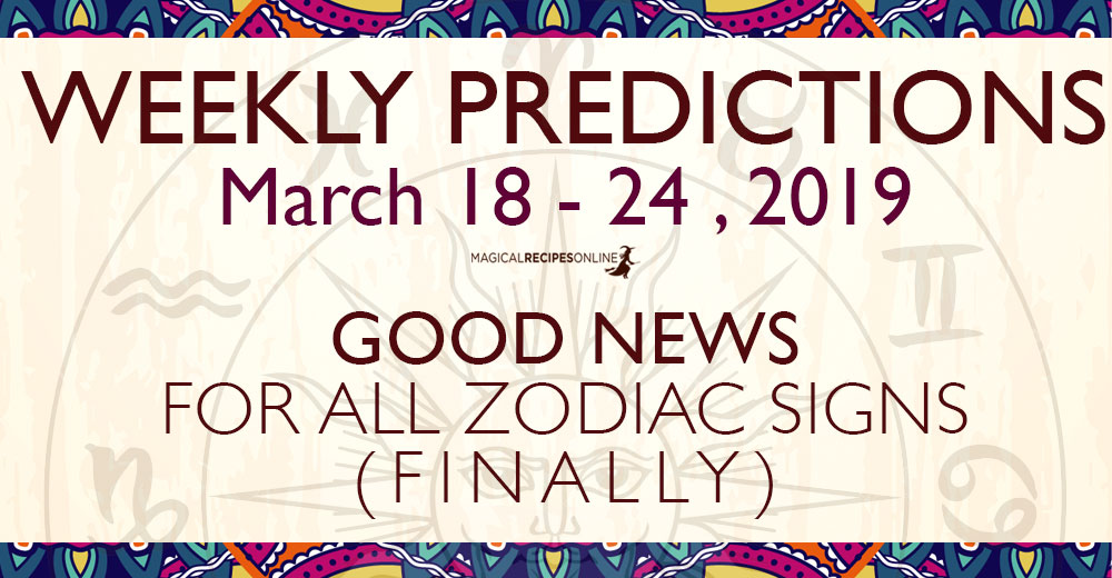 "General Predictions for the New Week: After a very important week, with a combined cosmic energy of the Full Moon and the Equinox, the week that follows is also really really interesting and busy. We will get you step by step towards our weekly guide of the New Week.  In just a week, Mercury stops his retrograde course, Mars enters Gemini and Venus enters Pisces. That's why it's such a busy week! The forces of nature are have already been awakened! Do you feel it?  Uranus in Taurus From March 06, 2019 until July 07, 2025 Uranus in Taurus will change many things in our lives including the whole Material Plane because Taurus symbolises the Earth and Ecology. See here more about this life-changing Astrological phenomenon. Retrograde Mercury until March 28 - but will still affect us for weeks On Tuesday, March 05th at 18:19 UT Mercury stopped at the very edge of Pisces, in order to turn retrograde. Many of us have already had a glimpse (or many more glimpses than just one) of this upcoming event. Those born under the sighs of Pisces, Virgo and then the rest of the zodiacs of Water and Earth, probably, felt it more clearly than the rest. The process is going to be long – for entire month – although most of us have already felt the influence of March's Retrograde Mercury. See more how Retrograde Mercury affects your Zodiac Sign in a detailed article here. Venus in enters Pisces - March 26 This is another powerful influence of the Week. As Venus has blessed our internet affair and our global communication, now it's time to go deeper and heal our very souls. In fact  Mars in Taurus until March 31 -> Mars in Gemini The new position of mighty Mars helps the Earth Signs pass through the obstacles of their everyday life. In fact all this fiery energy, activates their inner passion and their will to evolve. Moreover, it changes our focus towards a more materialistic point of view, taking further care of our health, our habits and our material belongings. However, dues to the rather harsh effect of the Red Planet, Taurus, Leo, Scorpio and Aquarius should definitely learn how to handle so much power.  Chiron leaves Pisces, enters Aries The most energy-sensitive of us may have a feeling that something changes, or has changed. This is actually true. For about nine years now, Chiron was in Pisces examining and re-examining our deepest fears, regrets, sorrows and other wounds, since our born. (Well, unless you are over 100 years old.) Now, from Aries and until 2027 it will encourage us to move forward, heal these wounds quickly and permanently and, even, if this is what we need, to regenerate ourselves. Even if we don't feel this change right away, we'll see it happening in the next nine years. So, yes, something is changing. And because this subtle yet significant change happens in ""the same time"" with a more intense one, Sun's change of signs, we may realise it right away. Predictions for the new Week - Aries: Happy Birthday! The New Week finds you empowered from the Full Moon and the Equinox. Solar forces have already begun their awakening process. Now that Mars is leaving the part of your life related to your finances, you will find yourself feeling more secure, moneywise. Moreover, the end of Mercury's retrograde course means that the time for hard introspection is over and now you can proceed with more confidence.  Your Tarot Card of the Day can reveal so much more. Check it here for free. Complete annual Predictions of your Zodiac Sign for 2019 Your Daily Prediction is here! Follow our Daily Guide for Astrology and your Daily Magical Advice. Listen to the spirits guiding you through your Personal Fortune Cookie. Click here to see what they can tell you today. Predictions for the new Week - Taurus: A new week with so many promises. But let's get this step by step. For starters, Mars leaves your sign by the end of the month. I'm pretty sure you felt it with all the excessive energy flowing in you. Now it's time to focus more on expanding your financial abundance. Furthermore, your governor's new position promises news in your social circles, expanding them further and meeting new and interesting people. Time to go out?  Your Tarot Card of the Day can reveal so much more. Check it here for free. Complete annual Predictions of your Zodiac Sign for 2019 Your Daily Prediction is here! Follow our Daily Guide for Astrology and your Daily Magical Advice. Listen to the spirits guiding you through your Personal Fortune Cookie. Click here to see what they can tell you today. Predictions for the new Week - Gemini: Prepare yourself for a major energy shift. It feel that Mercury has played some tricky games with you all this time, affecting your professional life - a lot! Now his retrograde course is over and you can think clearly. Moreover, Venus is coming to heal what was harmed by the peculiar movement of your Governor.  Your Tarot Card of the Day can reveal so much more. Check it here for free. Complete annual Predictions of your Zodiac Sign for 2019 Your Daily Prediction is here! Follow our Daily Guide for Astrology and your Daily Magical Advice. Listen to the spirits guiding you through your Personal Fortune Cookie. Click here to see what they can tell you today. Predictions for the new Week - Cancer: A new week promising many changes in your life dear Cancer. First of all, the intense expansion of your social circles - attracting new interesting people along with several quarrels is now fading away while the energy is focused on your psyche - so please try to keep calm and renew your gym-membership. Moreover, the new position of Venus is about to help you evolve more in your career and achieve more of your goals. Ready?  Your Tarot Card of the Day can reveal so much more. Check it here for free. Complete annual Predictions of your Zodiac Sign for 2019 Your Daily Prediction is here! Follow our Daily Guide for Astrology and your Daily Magical Advice. Listen to the spirits guiding you through your Personal Fortune Cookie. Click here to see what they can tell you today. Predictions for the new Week - Leo: So many things are changing right now dear Leo. The effect of Mercury in the darkest part of you life is now changing towards an easier direction. Venus is also coming to give you her blessings in your health and anything related to money. You are entering a new phase in your life, an era of smooth rebirth. Need more convincing? Your Tarot Card of the Day can reveal so much more. Check it here for free. Complete annual Predictions of your Zodiac Sign for 2019 Your Daily Prediction is here! Follow our Daily Guide for Astrology and your Daily Magical Advice. Listen to the spirits guiding you through your Personal Fortune Cookie. Click here to see what they can tell you today. Predictions for the new Week - Virgo: A new era has just arrived. After several weeks of bad news, I now have something very good to tell you. You are free! Free from the repercussions of Retrograde Mercury. Now it's time to put an end to all the troubles created from your governor's backwards move forward. Less misunderstandings, more creativity! Your Tarot Card of the Day can reveal so much more. Check it here for free. Complete annual Predictions of your Zodiac Sign for 2019 Your Daily Prediction is here! Follow our Daily Guide for Astrology and your Daily Magical Advice. Listen to the spirits guiding you through your Personal Fortune Cookie. Click here to see what they can tell you today. Predictions for the new Week - Libra: Not just a new week! This is a new era in your life dear Libra. Not only does your health finally receives some good magic but also your everyday life becomes so much better in many many ways. Moreover, your governor's new position is about bring her lovely touch in your daily routine, making it much more interesting. So buckle up, because there is so much to do. Your Tarot Card of the Day can reveal so much more. Check it here for free. Complete annual Predictions of your Zodiac Sign for 2019 Your Daily Prediction is here! Follow our Daily Guide for Astrology and your Daily Magical Advice. Listen to the spirits guiding you through your Personal Fortune Cookie. Click here to see what they can tell you today. Predictions for the new Week - Scorpio: It felt a bit tough, especially when it came to personal relationships. Seemed like trying to explain the obvious yet no one quite understood it. Your energy levels reached a low point and you easily got irritated. Yet now things are changing and it's time to re-fuel your passions and instincts. During the next days what you are going to enter and completely new phase of your life.  To help you more, you can try Your Daily Tarot Card. Complete annual Predictions of your Zodiac Sign for 2019 Your Daily Prediction is here! Follow our Daily Guide for Astrology and your Daily Magical Advice. Listen to the spirits guiding you through your Personal Fortune Cookie. Click here to see what they can tell you today. Predictions for the new Week - Sagittarius: The Full Moon was actually very benevolent, bringing news and peculiar circumstances regarding anything that brings you joy and laughter. Now, Mars is entering the part of your life regarding your personal relationships. This is why you need to be more careful and keep calm as you are prone to engage in quarrels or any kind. Well, your Tarot Card of the Day can reveal so much more. Check it here for free. Complete annual Predictions of your Zodiac Sign for 2019 Your Daily Prediction is here! Follow our Daily Guide for Astrology and your Daily Magical Advice. Listen to the spirits guiding you through your Personal Fortune Cookie. Click here to see what they can tell you today. Predictions for the new Week - Capricorn: A new week bringing news in may parts of your life. For starters, retrograde mercury will cause no more troubles regarding your communication, your inspiration, transportation and creativity. Now Mercury along with Venus will try their best to heal the open wounds and help you move forward. Moreover, the new position of Mars will brings news in your everyday life, making it more active than usual. Your Tarot Card of the Day can reveal so much more. Check it here for free. Complete annual Predictions of your Zodiac Sign for 2019 Your Daily Prediction is here! Follow our Daily Guide for Astrology and your Daily Magical Advice. Listen to the spirits guiding you through your Personal Fortune Cookie. Click here to see what they can tell you today. Predictions for the new Week - Aquarius: It felt that your were stuck in a loophole of never-ending problems regarding your financial status. Thankfully, this is about to be cleared and any misunderstandings related with money will be vanished. Venus will help you fix what's broken. Mars's new position in the end of the week will help you a lot find more joy and satisfaction in your life.  More spiritual advice with your Tarot Card of the Day. Complete annual Predictions of your Zodiac Sign for 2019 Your Daily Prediction is here! Follow our Daily Guide for Astrology and your Daily Magical Advice. Listen to the spirits guiding you through your Personal Fortune Cookie. Click here to see what they can tell you today. Predictions for the new Week - Pisces: You must have felt it deep inside your veins but now what's done is done. Retrograde Mercury in your sign caused a lot of troubles, slowing down all your plans and dreams and brings delays in almost all your daily activities. However, now it's time for all this to end. Moreover, Venus entering your Sign is the best news for you. Rejuvenation and healing is coming towards your way. Shine brighter than before!  Your Tarot Card of the Day can reveal so much more. Check it here for free. Complete annual Predictions of your Zodiac Sign for 2019 Your Daily Prediction is here! Follow our Daily Guide for Astrology and your Daily Magical Advice. Listen to the spirits guiding you through your Personal Fortune Cookie. Click here to see what they can tell you today. Astrology and Magic: Changing your love karma receives much support this week. The same goes for your appearance although you need to proceed with caution.  Jupiter in Sagittarius Horoscope of 2019 That's all. Have fun and enjoy your week!"