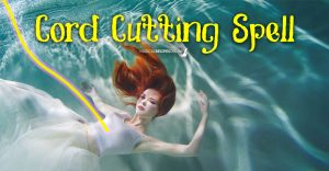 Cord Cutting Spell - How to Repel Negative People and Contacts