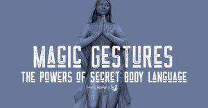 Magic Gestures - the powers of Secret Body Language