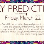 Daily Predictions for Friday 22 March 2019