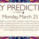 Daily Predictions for Monday 25 March 2019