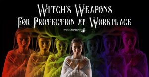 Witch's WeaponsFor Protection at Workplace