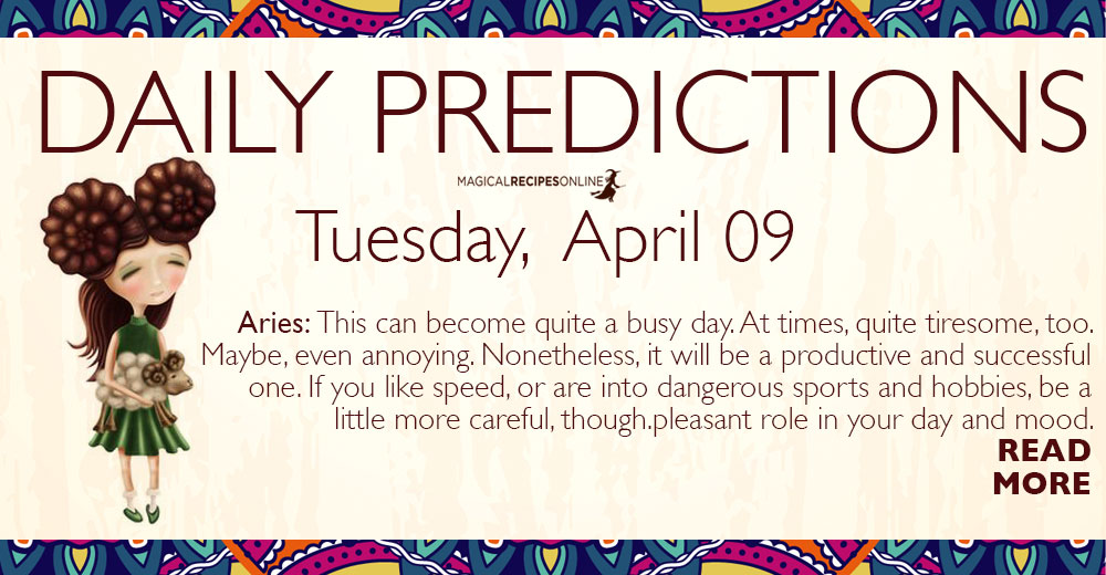 Daily Predictions for Tuesday 09 April 2019