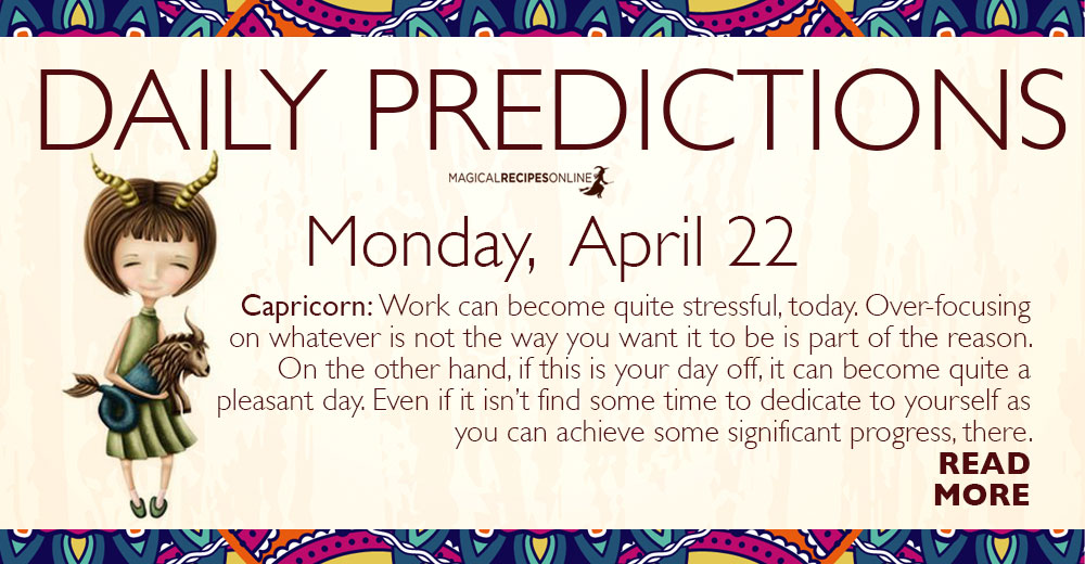Daily Predictions for Monday 22 April 2019