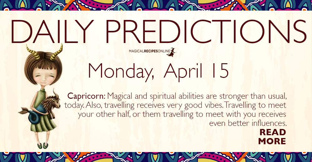 Daily Predictions for Monday 15 April 2019