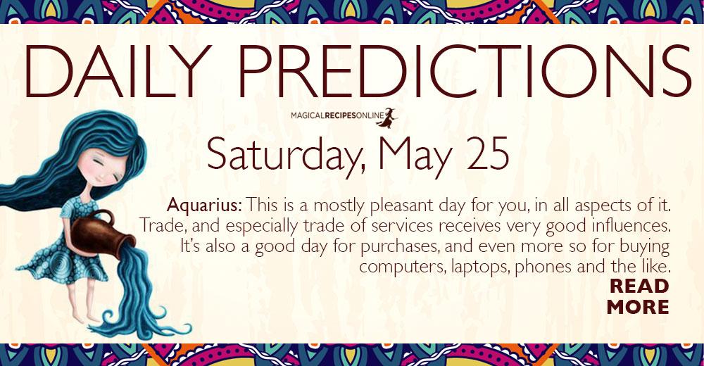 Daily Predictions for Saturday 25 May 2019