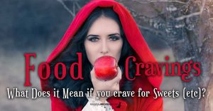 Food Cravings & Magic. What Does it Mean if you crave for Sweets (etc)?