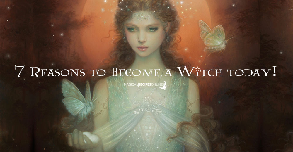 7 Reasons to become a Witch today!