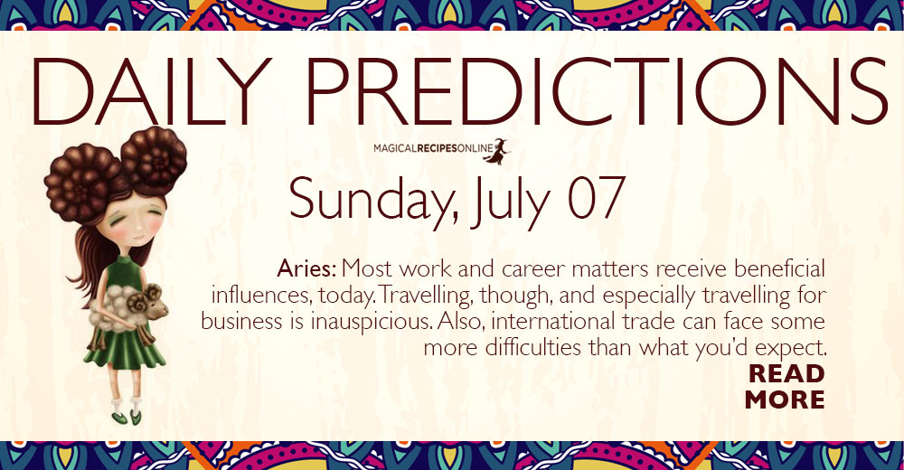 Daily Predictions for Sunday 07 July 2019 - Magical Recipes Online