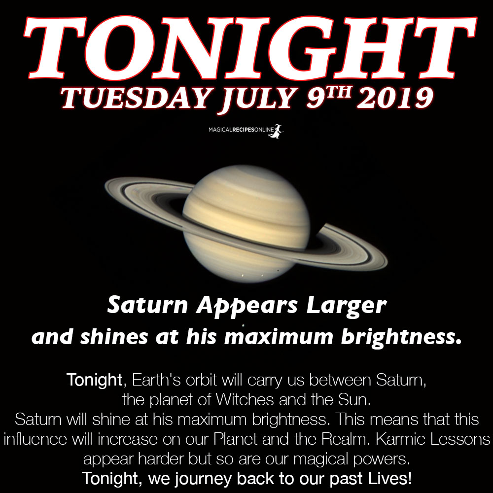 Tonight, Earth's orbit will carry us between Saturn, the planet of Witches and the Sun. Saturn will shine at his maximum brightness. This means that this influence will increase on our Planet and the Realm. Karmic Lessons appear harder but so are our magical powers. Tonight, we journey back to our past Lives!