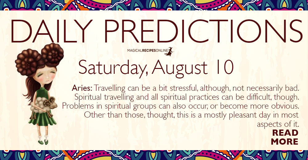 Daily Predictions for Saturday 10 August 2019 - Magical Recipes Online