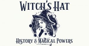 Witch's Hat. History & Magical Powers