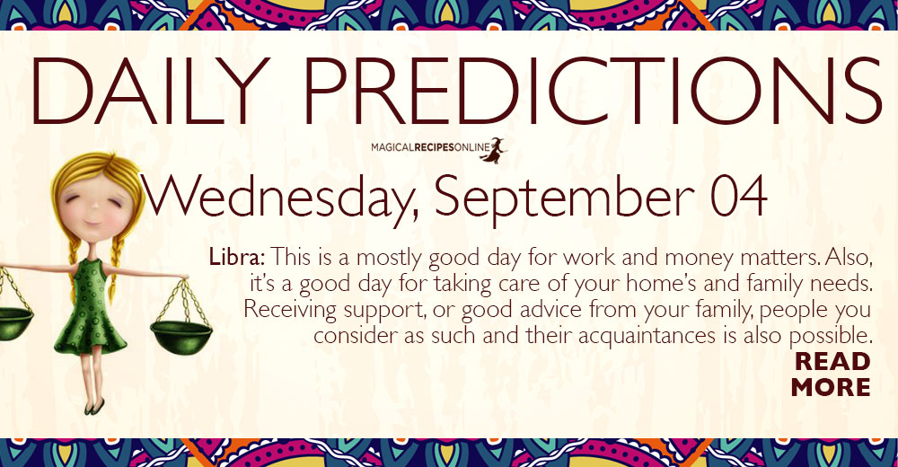 Daily Predictions for Wednesday 04 September 2019