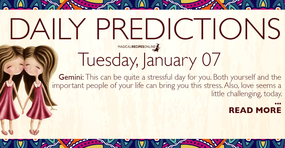 Daily Predictions for Tuesday 7 January 2020
