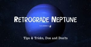 Tips & Tricks While Retrograde Neptune