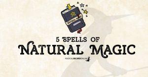 5 Natural Magic Spells