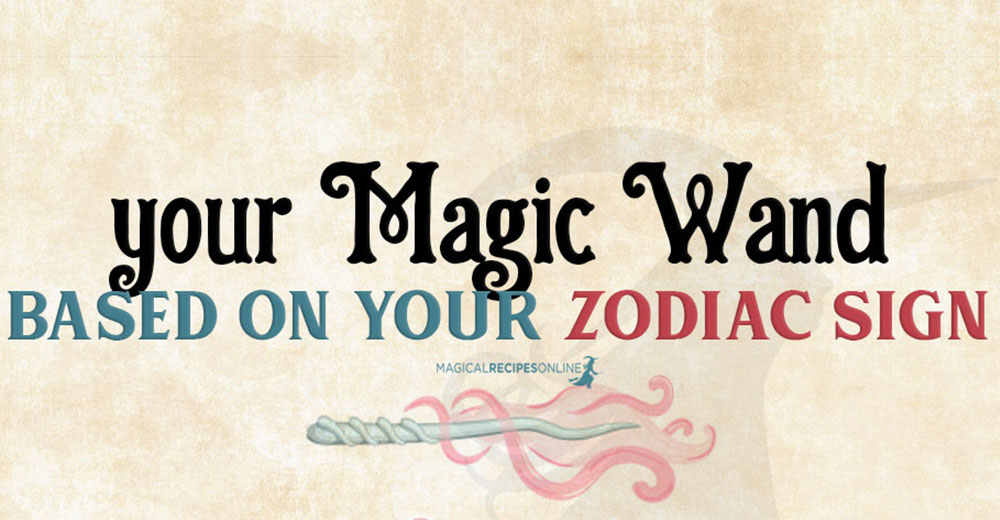 Magic Wands based on your Zodiac Sign