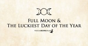 Full Moon & The Luckiest Day of the Year
