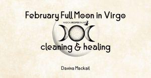 February Full Moon in Virgo - Cleaning & Healing
