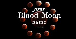 Your Blood Moon Name - May 2021