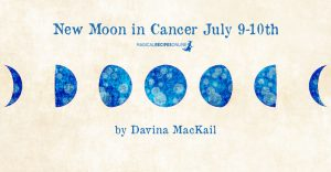 New Moon in Cancer July 9-10th – Time for Radical Self Care by Davina Mackail